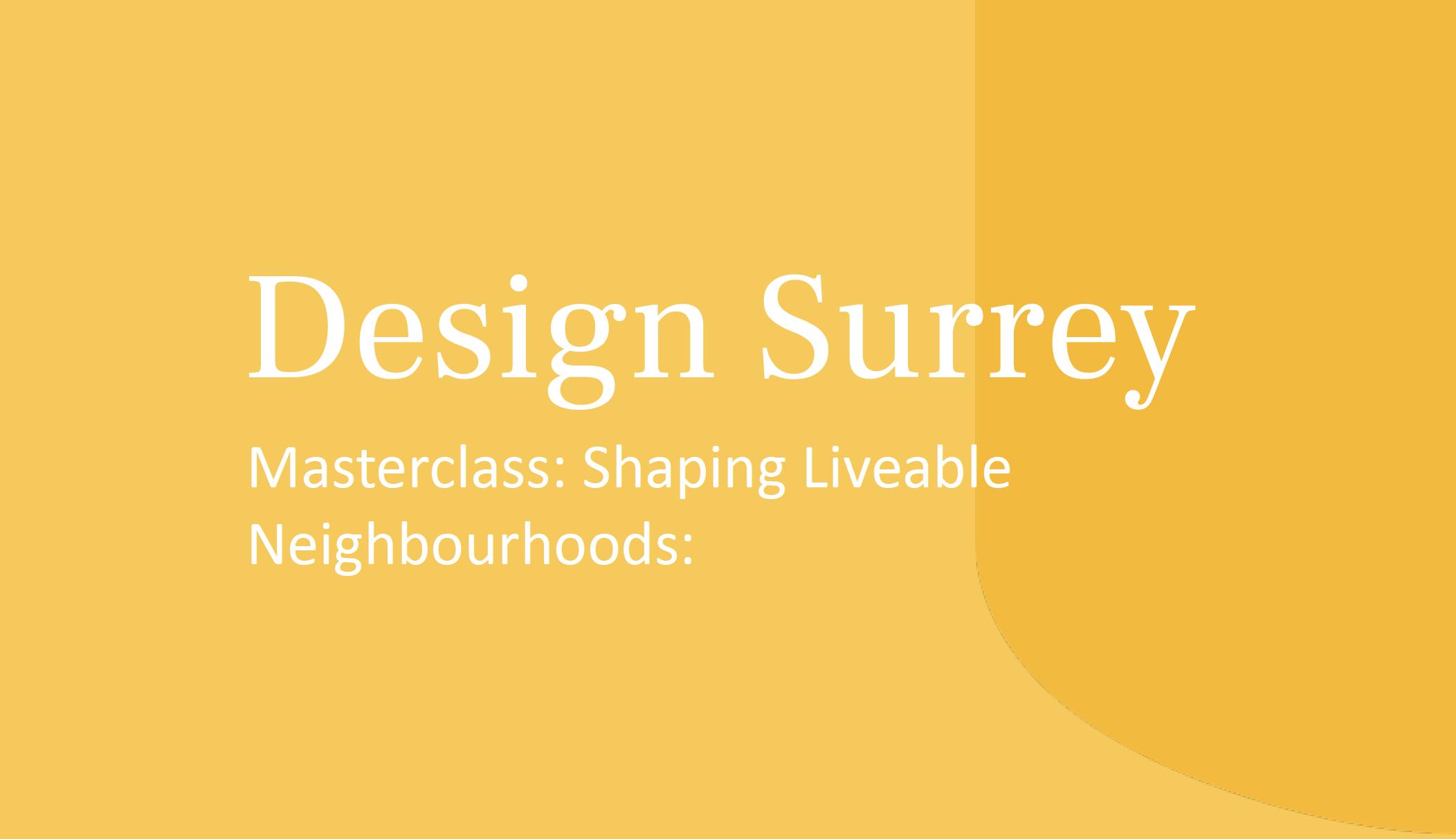 Design South East — Design Surrey: Masterclass: Shaping Liveable neighbourhoods: Delivering well-designed, higher density neighbourhoods